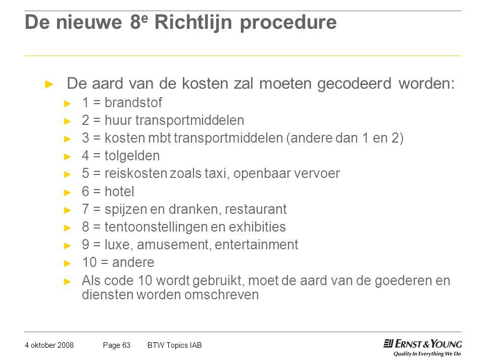 4 oktober 2008BTW Topics IABPage 63 De nieuwe 8 e Richtlijn procedure ► De aard van de kosten zal moeten gecodeerd worden: ► 1 = brandstof ► 2 = huur