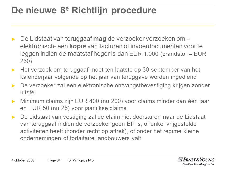 4 oktober 2008BTW Topics IABPage 64 De nieuwe 8 e Richtlijn procedure ► De Lidstaat van teruggaaf mag de verzoeker verzoeken om – elektronisch- een ko