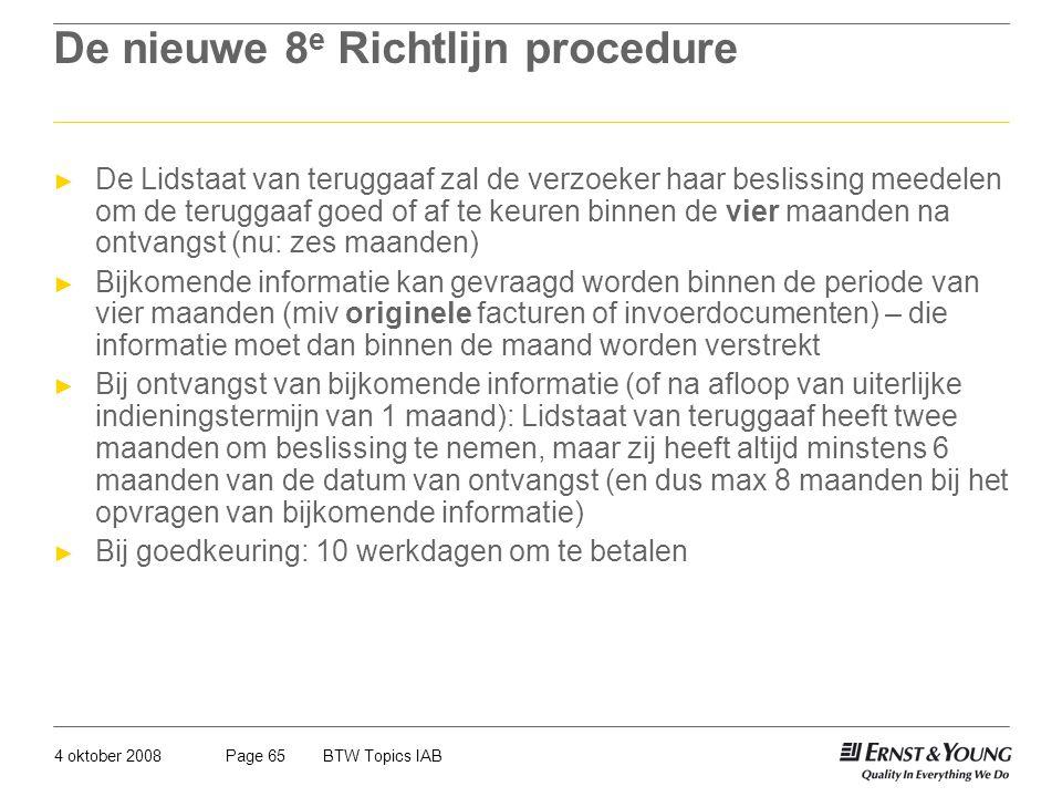 4 oktober 2008BTW Topics IABPage 65 De nieuwe 8 e Richtlijn procedure ► De Lidstaat van teruggaaf zal de verzoeker haar beslissing meedelen om de teru