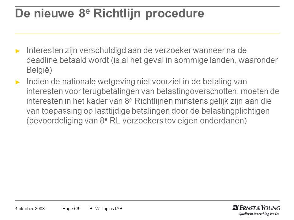 4 oktober 2008BTW Topics IABPage 66 De nieuwe 8 e Richtlijn procedure ► Interesten zijn verschuldigd aan de verzoeker wanneer na de deadline betaald w