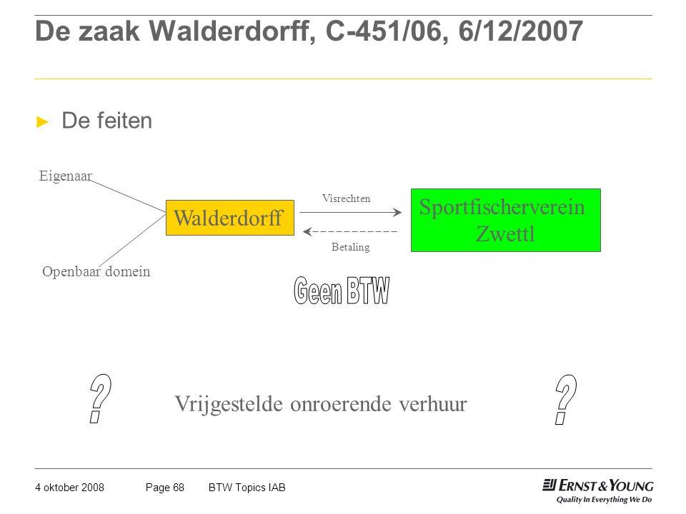 4 oktober 2008BTW Topics IABPage 68 De zaak Walderdorff, C-451/06, 6/12/2007 Walderdorff Sportfischerverein Zwettl Visrechten Betaling Vrijgestelde on