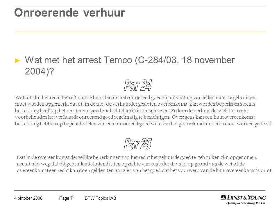 4 oktober 2008BTW Topics IABPage 71 Onroerende verhuur ► Wat met het arrest Temco (C-284/03, 18 november 2004)? Wat tot slot het recht betreft van de