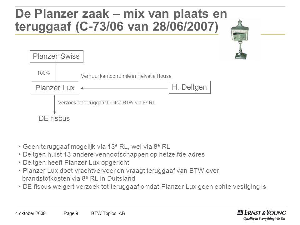 4 oktober 2008BTW Topics IABPage 9 De Planzer zaak – mix van plaats en teruggaaf (C-73/06 van 28/06/2007) Planzer Lux Planzer Swiss 100% H. Deltgen Ve