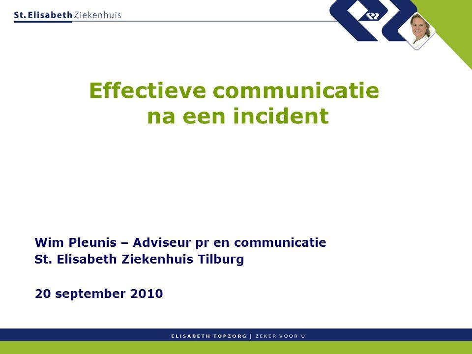 Effectieve communicatie na een incident Wim Pleunis – Adviseur pr en communicatie St. Elisabeth Ziekenhuis Tilburg 20 september 2010