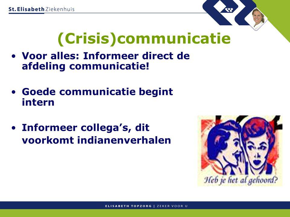 (Crisis)communicatie Voor alles: Informeer direct de afdeling communicatie! Goede communicatie begint intern Informeer collega's, dit voorkomt indiane