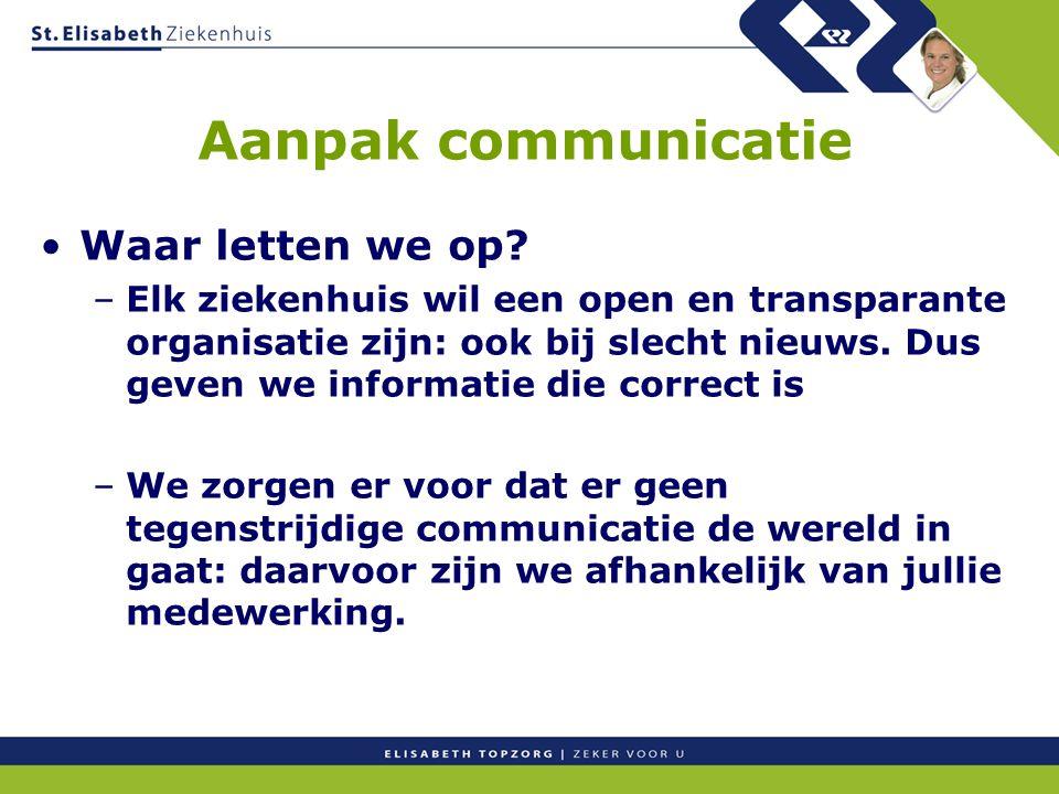 Aanpak communicatie Waar letten we op? –Elk ziekenhuis wil een open en transparante organisatie zijn: ook bij slecht nieuws. Dus geven we informatie d
