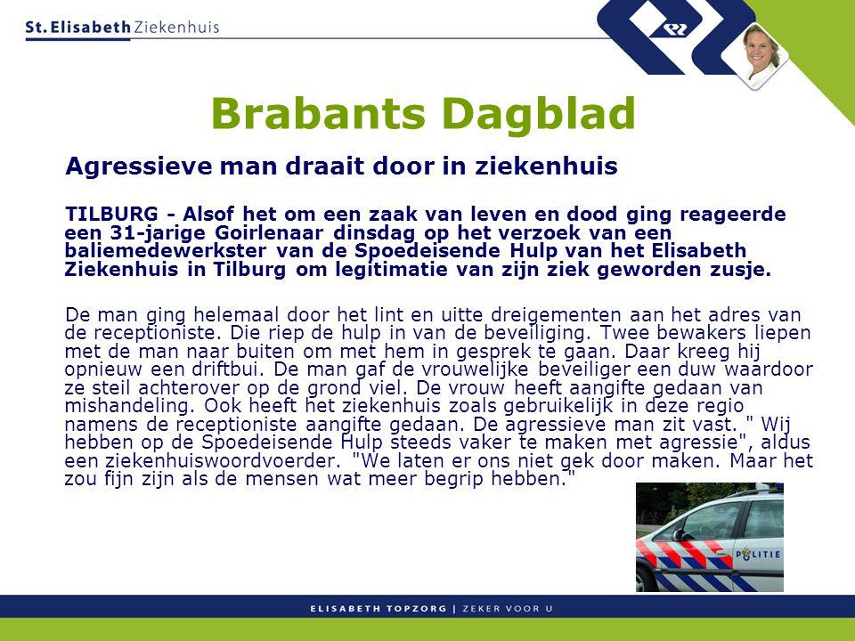 Brabants Dagblad Agressieve man draait door in ziekenhuis TILBURG - Alsof het om een zaak van leven en dood ging reageerde een 31-jarige Goirlenaar di