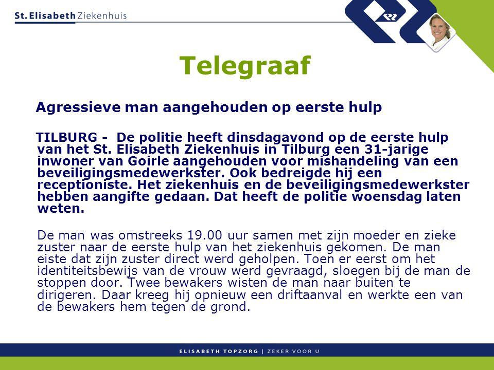 Telegraaf Agressieve man aangehouden op eerste hulp TILBURG - De politie heeft dinsdagavond op de eerste hulp van het St. Elisabeth Ziekenhuis in Tilb