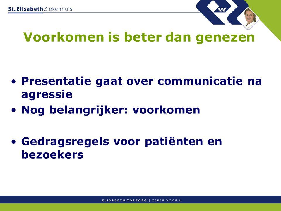 Voorkomen is beter dan genezen Presentatie gaat over communicatie na agressie Nog belangrijker: voorkomen Gedragsregels voor patiënten en bezoekers