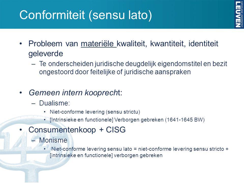 Conformiteit (sensu lato) Probleem van materiële kwaliteit, kwantiteit, identiteit geleverde –Te onderscheiden juridische deugdelijk eigendomstitel en