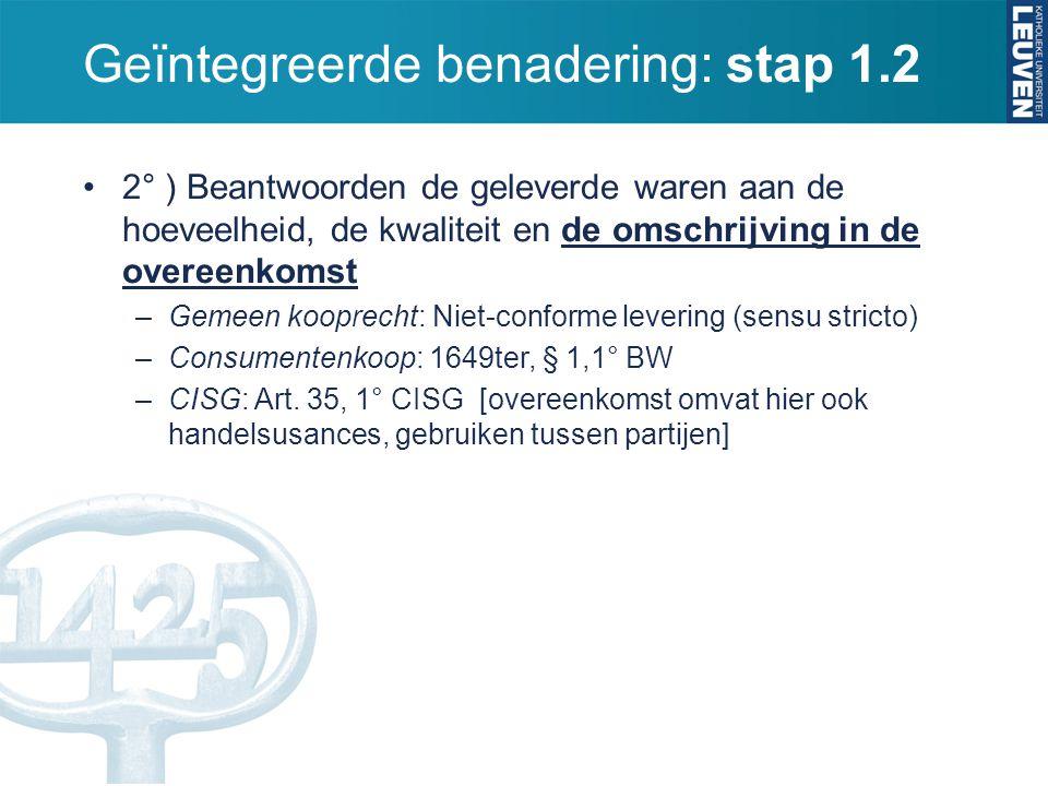 Geïntegreerde benadering: stap 1.2 2° ) Beantwoorden de geleverde waren aan de hoeveelheid, de kwaliteit en de omschrijving in de overeenkomst –Gemeen