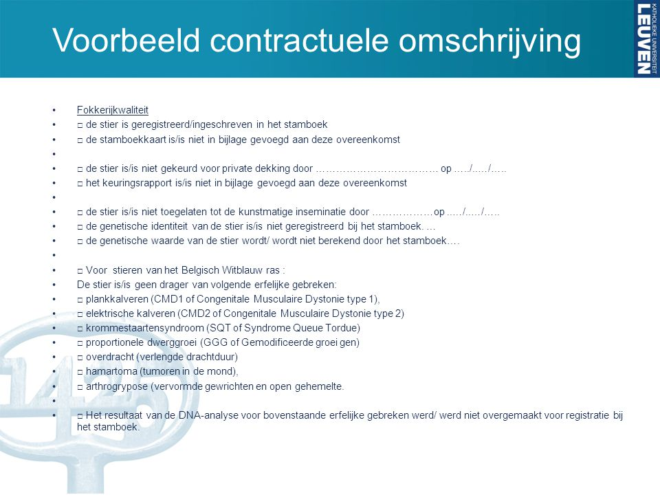 Voorbeeld contractuele omschrijving Fokkerijkwaliteit □ de stier is geregistreerd/ingeschreven in het stamboek □ de stamboekkaart is/is niet in bijlag