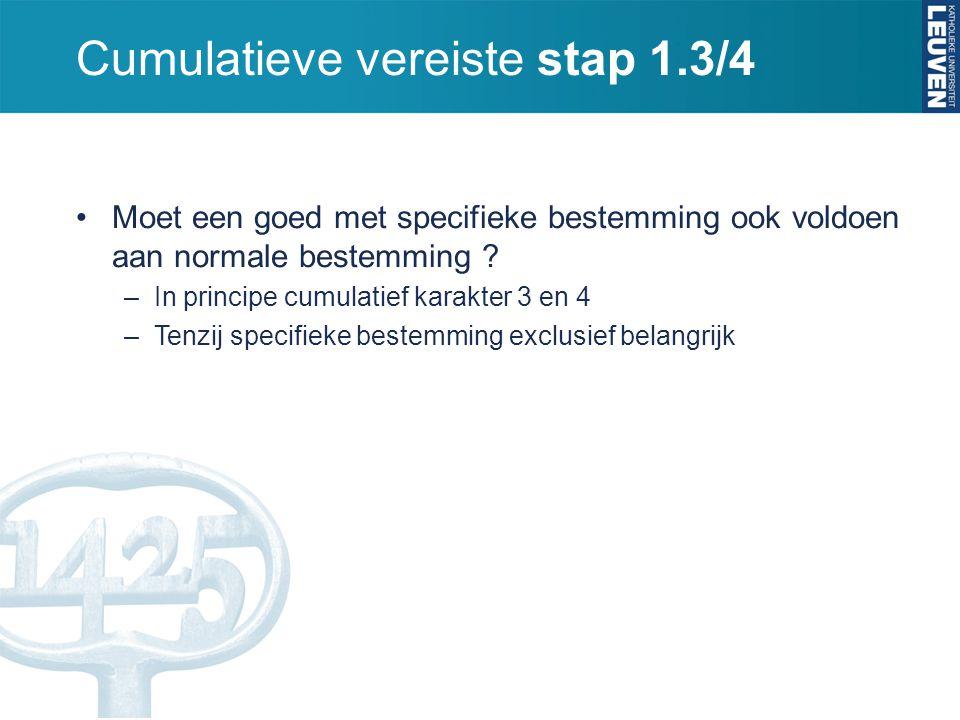 Cumulatieve vereiste stap 1.3/4 Moet een goed met specifieke bestemming ook voldoen aan normale bestemming ? –In principe cumulatief karakter 3 en 4 –