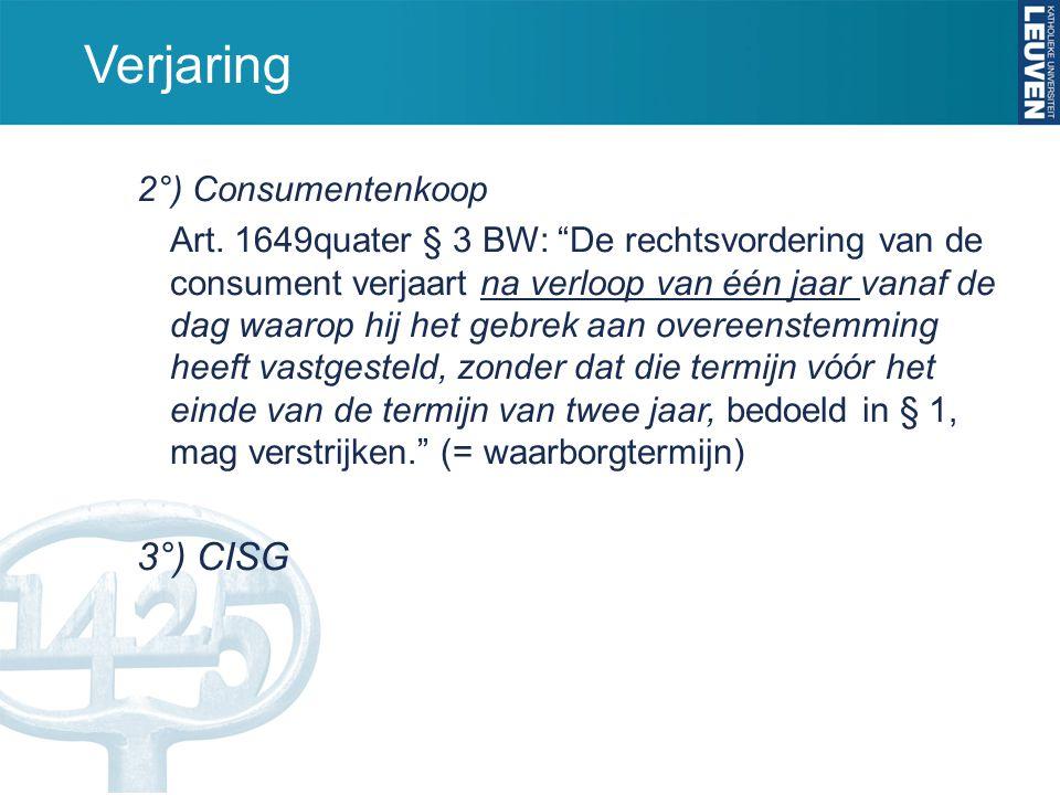 """Verjaring 2°) Consumentenkoop Art. 1649quater § 3 BW: """"De rechtsvordering van de consument verjaart na verloop van één jaar vanaf de dag waarop hij he"""