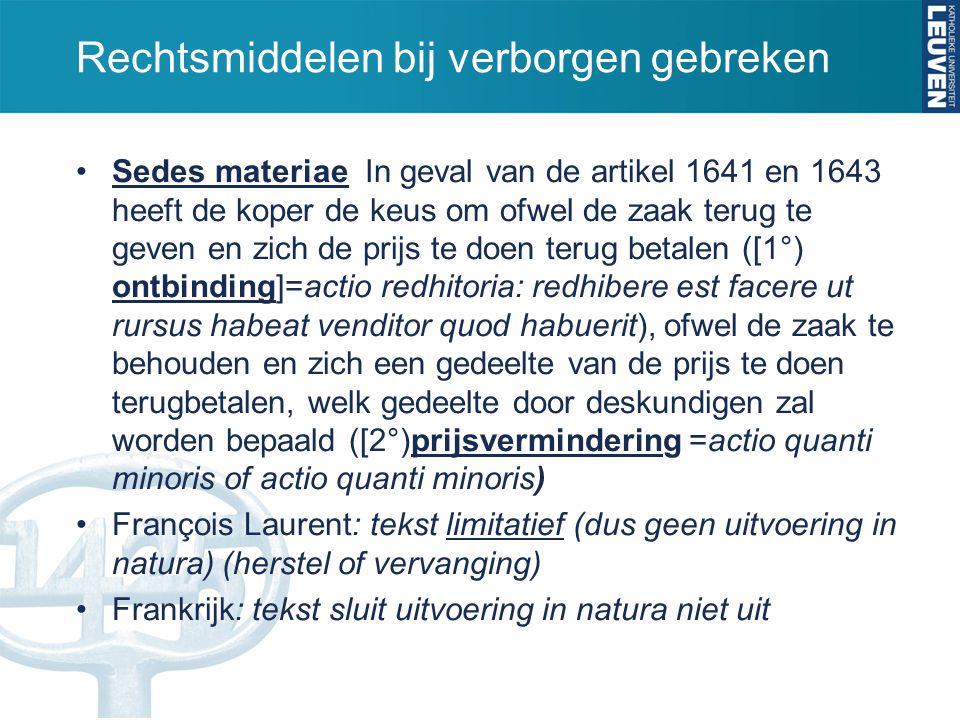 Rechtsmiddelen bij verborgen gebreken Sedes materiae In geval van de artikel 1641 en 1643 heeft de koper de keus om ofwel de zaak terug te geven en zi