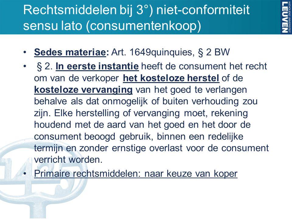 Rechtsmiddelen bij 3°) niet-conformiteit sensu lato (consumentenkoop) Sedes materiae: Art. 1649quinquies, § 2 BW § 2. In eerste instantie heeft de con