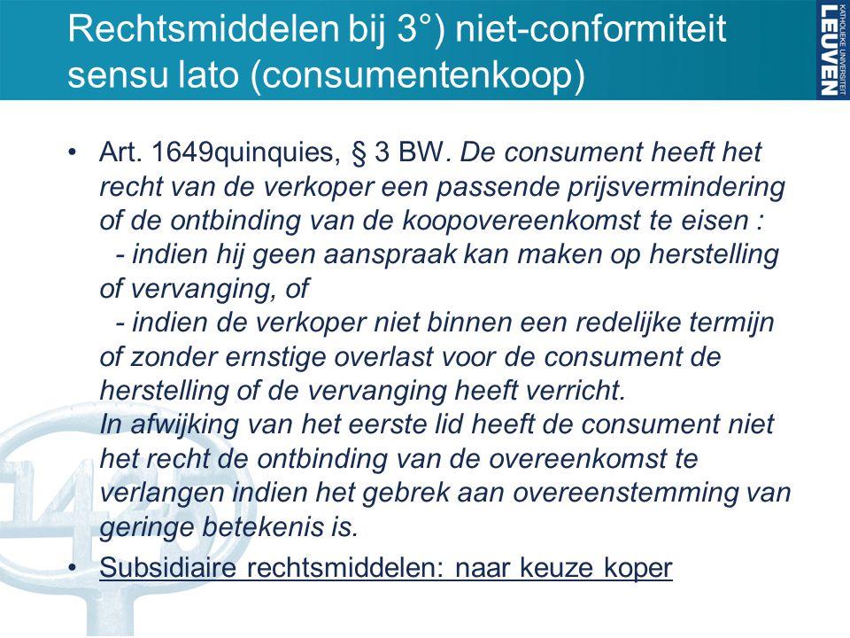 Rechtsmiddelen bij 3°) niet-conformiteit sensu lato (consumentenkoop) Art. 1649quinquies, § 3 BW. De consument heeft het recht van de verkoper een pas