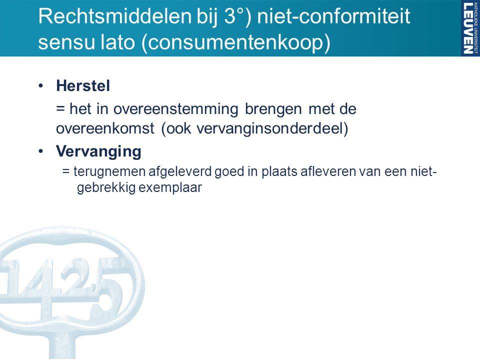 Rechtsmiddelen bij 3°) niet-conformiteit sensu lato (consumentenkoop) Herstel = het in overeenstemming brengen met de overeenkomst (ook vervanginsonde