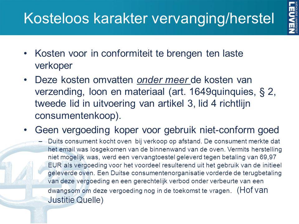 Kosteloos karakter vervanging/herstel Kosten voor in conformiteit te brengen ten laste verkoper Deze kosten omvatten onder meer de kosten van verzendi