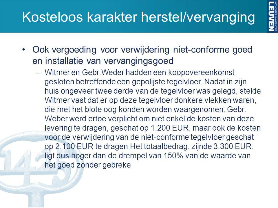 Kosteloos karakter herstel/vervanging Ook vergoeding voor verwijdering niet-conforme goed en installatie van vervangingsgoed –Witmer en Gebr.Weder had