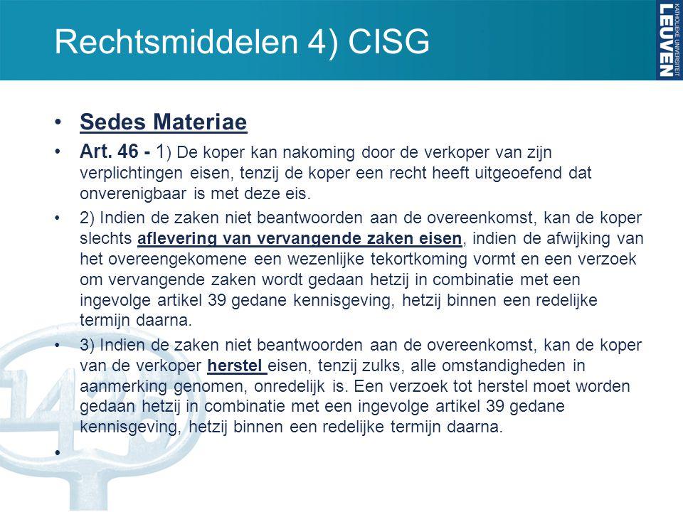 Rechtsmiddelen 4) CISG Sedes Materiae Art. 46 - 1 ) De koper kan nakoming door de verkoper van zijn verplichtingen eisen, tenzij de koper een recht he