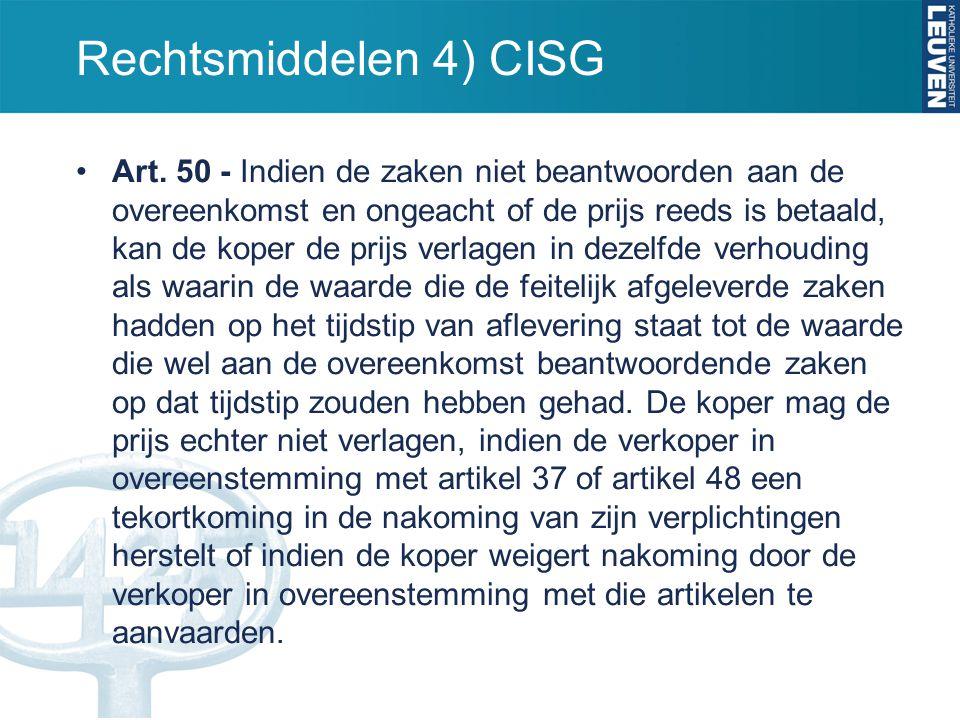Rechtsmiddelen 4) CISG Art. 50 - Indien de zaken niet beantwoorden aan de overeenkomst en ongeacht of de prijs reeds is betaald, kan de koper de prijs