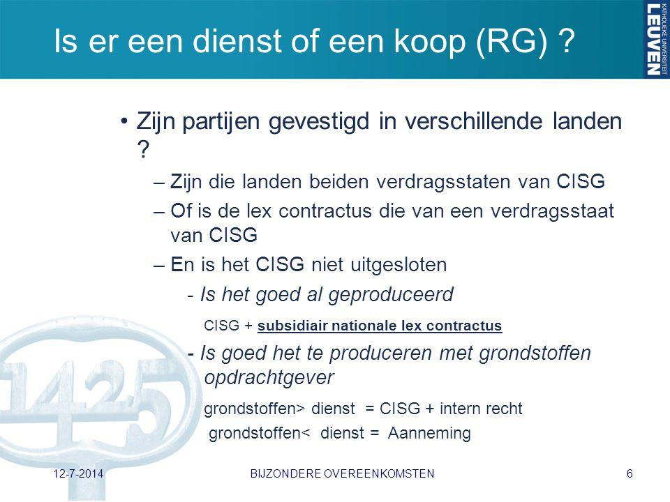 Is er een dienst of een koop (RG) ? Zijn partijen gevestigd in verschillende landen ? –Zijn die landen beiden verdragsstaten van CISG –Of is de lex co