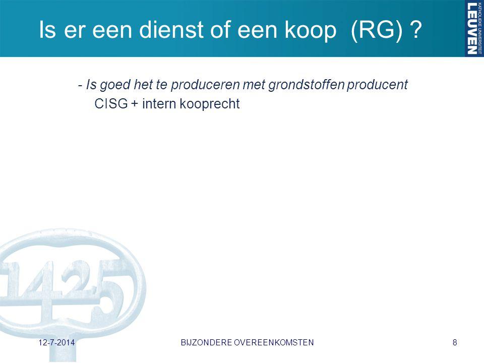 Is er een dienst of een koop (RG) ? - Is goed het te produceren met grondstoffen producent CISG + intern kooprecht 12-7-2014BIJZONDERE OVEREENKOMSTEN8