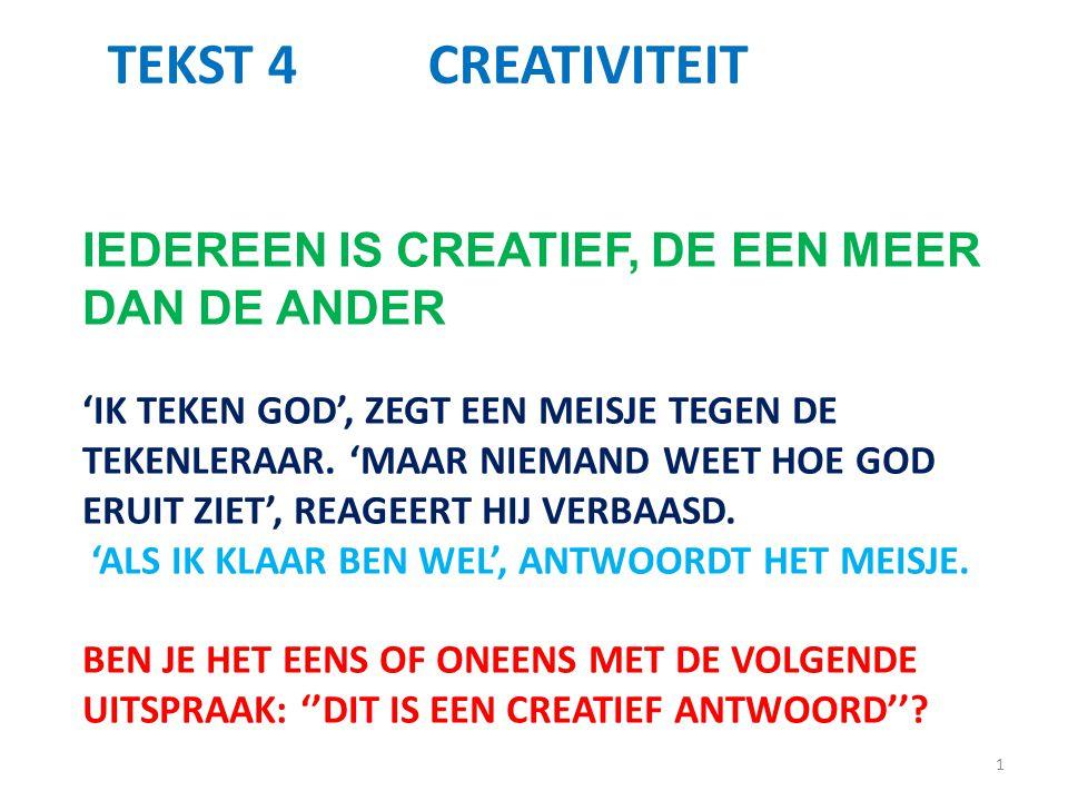1 TEKST 4CREATIVITEIT IEDEREEN IS CREATIEF, DE EEN MEER DAN DE ANDER 'IK TEKEN GOD', ZEGT EEN MEISJE TEGEN DE TEKENLERAAR. 'MAAR NIEMAND WEET HOE GOD