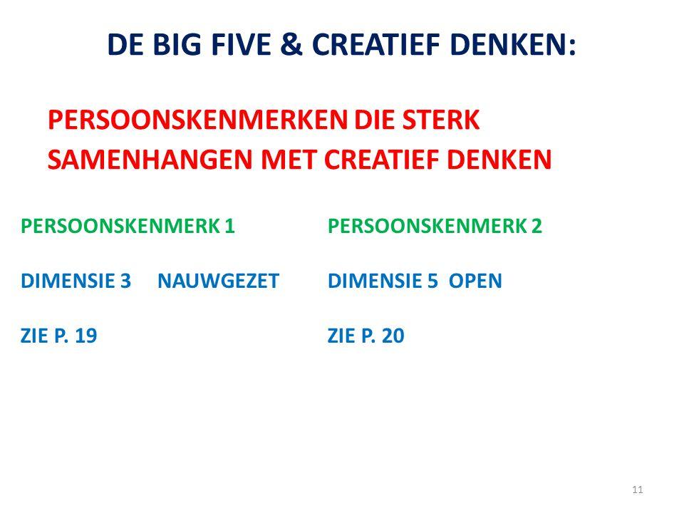 11 DE BIG FIVE & CREATIEF DENKEN: PERSOONSKENMERKEN DIE STERK SAMENHANGEN MET CREATIEF DENKEN PERSOONSKENMERK 1 DIMENSIE 3 NAUWGEZET ZIE P. 19 PERSOON