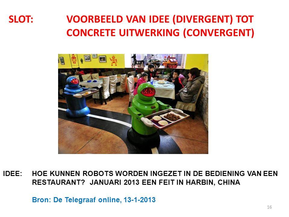 16 SLOT: VOORBEELD VAN IDEE (DIVERGENT) TOT CONCRETE UITWERKING (CONVERGENT) IDEE:HOE KUNNEN ROBOTS WORDEN INGEZET IN DE BEDIENING VANEEN RESTAURANT?J