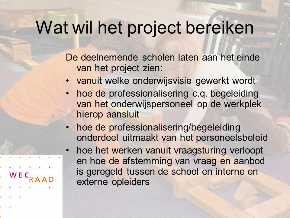 Wat wil het project bereiken De deelnemende scholen laten aan het einde van het project zien: vanuit welke onderwijsvisie gewerkt wordt hoe de professionalisering c.q.