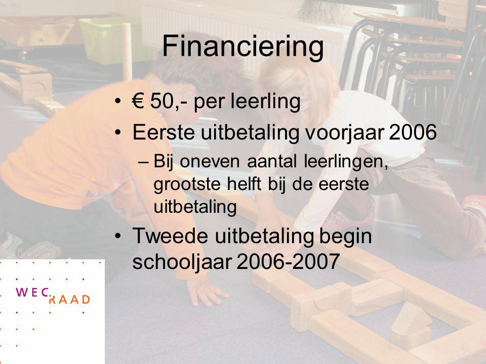 Financiering € 50,- per leerling Eerste uitbetaling voorjaar 2006 –Bij oneven aantal leerlingen, grootste helft bij de eerste uitbetaling Tweede uitbetaling begin schooljaar 2006-2007