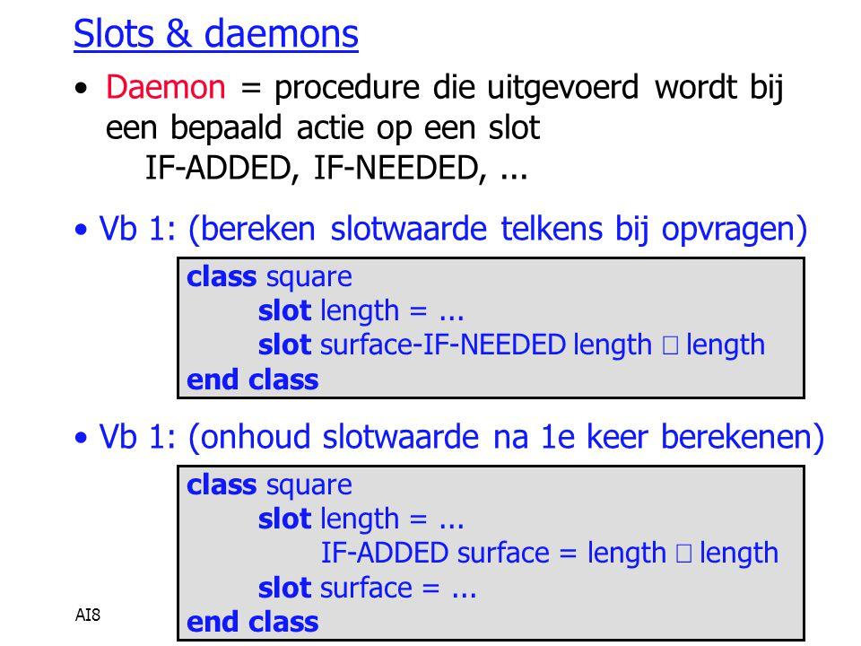 AI86 Slots & daemons Daemon = procedure die uitgevoerd wordt bij een bepaald actie op een slot IF-ADDED, IF-NEEDED,... Vb 1: (bereken slotwaarde telke