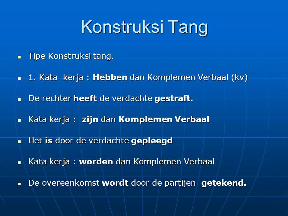 Konstruksi Tang Tipe Konstruksi tang. Tipe Konstruksi tang. 1. Kata kerja : Hebben dan Komplemen Verbaal (kv) 1. Kata kerja : Hebben dan Komplemen Ver