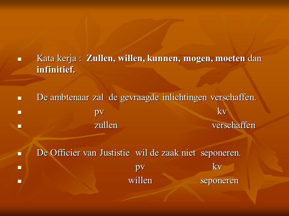 Kata kerja : Zullen, willen, kunnen, mogen, moeten dan infinitief. Kata kerja : Zullen, willen, kunnen, mogen, moeten dan infinitief. De ambtenaar zal