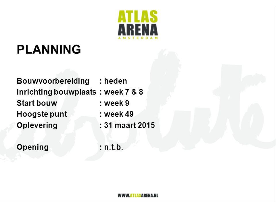 PLANNING Bouwvoorbereiding: heden Inrichting bouwplaats: week 7 & 8 Start bouw : week 9 Hoogste punt: week 49 Oplevering: 31 maart 2015 Opening: n.t.b
