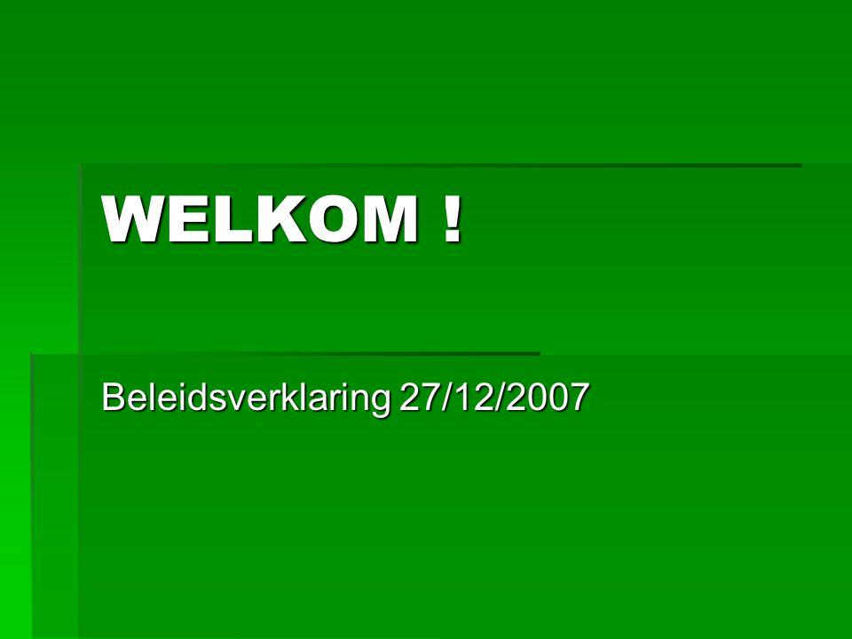 WELKOM ! Beleidsverklaring 27/12/2007