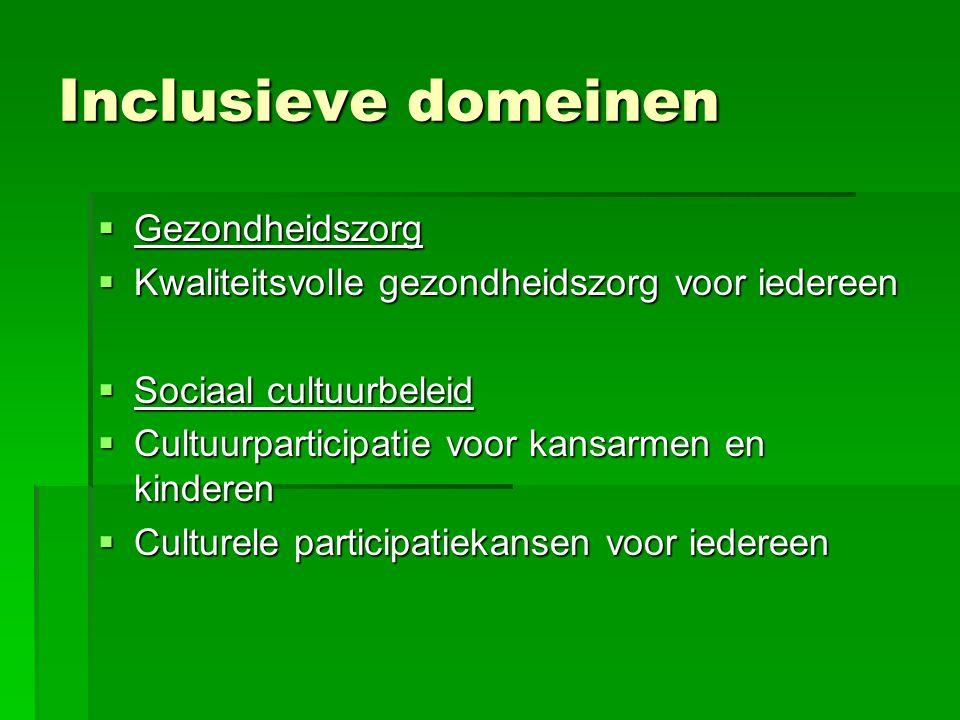Inclusieve domeinen  Gezondheidszorg  Kwaliteitsvolle gezondheidszorg voor iedereen  Sociaal cultuurbeleid  Cultuurparticipatie voor kansarmen en kinderen  Culturele participatiekansen voor iedereen