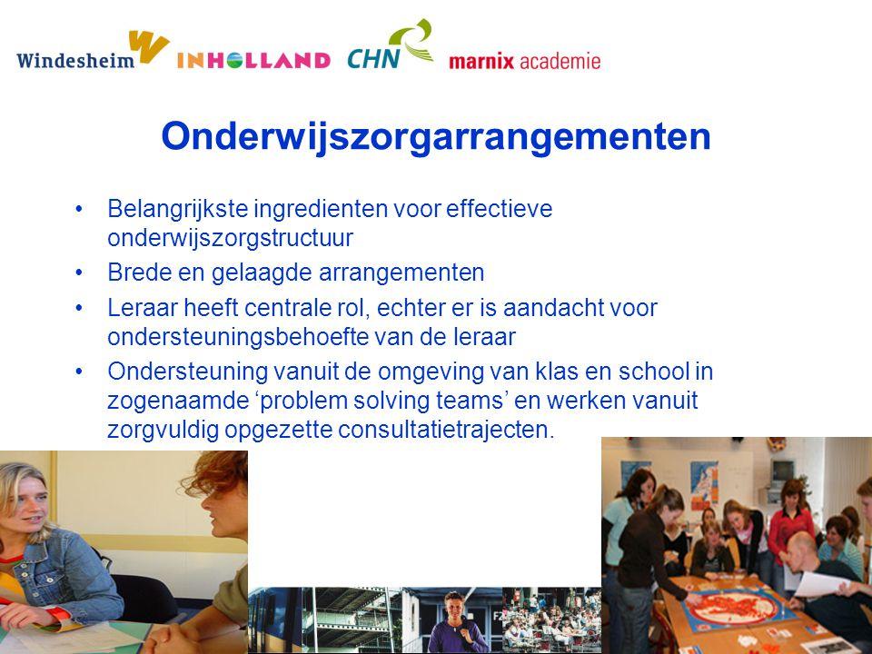 Onderwijszorgarrangementen Belangrijkste ingredienten voor effectieve onderwijszorgstructuur Brede en gelaagde arrangementen Leraar heeft centrale rol