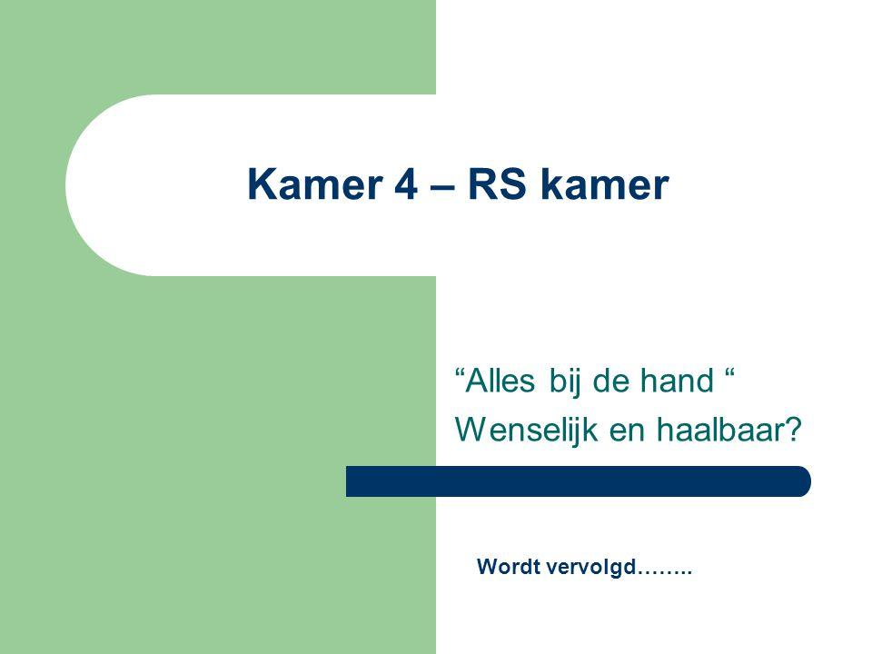 Kamer 4 – RS kamer Alles bij de hand Wenselijk en haalbaar Wordt vervolgd……..