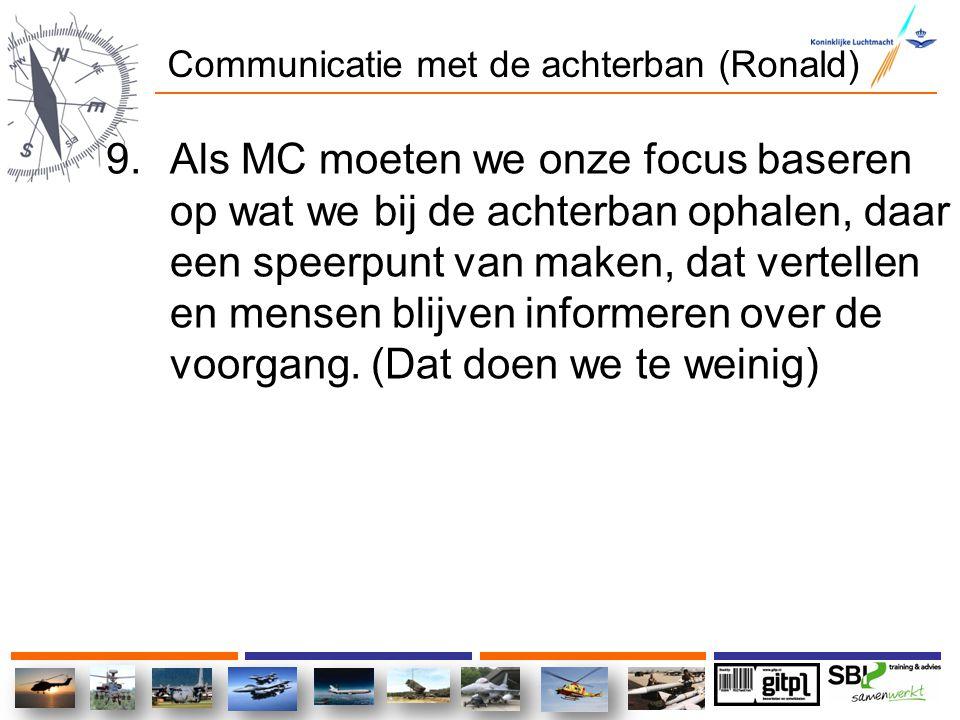 Communicatie met de achterban (Ronald) 9.Als MC moeten we onze focus baseren op wat we bij de achterban ophalen, daar een speerpunt van maken, dat ver