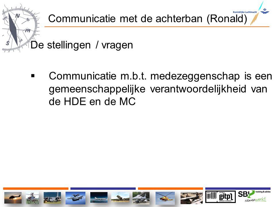 Communicatie met de achterban (Ronald) De stellingen / vragen  Communicatie m.b.t. medezeggenschap is een gemeenschappelijke verantwoordelijkheid van