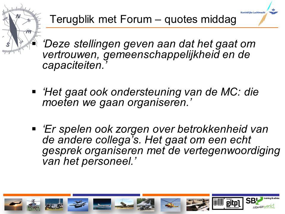 Terugblik met Forum – quotes middag  'Deze stellingen geven aan dat het gaat om vertrouwen, gemeenschappelijkheid en de capaciteiten.'  'Het gaat oo