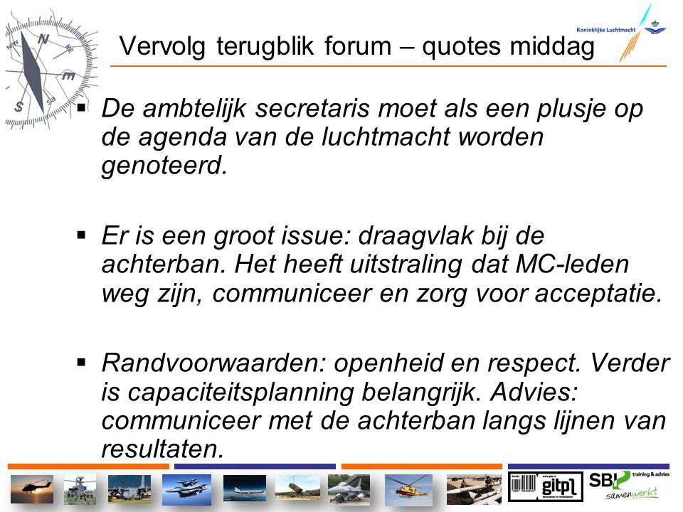 Vervolg terugblik forum – quotes middag  De ambtelijk secretaris moet als een plusje op de agenda van de luchtmacht worden genoteerd.  Er is een gro