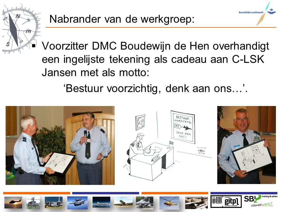 Nabrander van de werkgroep:  Voorzitter DMC Boudewijn de Hen overhandigt een ingelijste tekening als cadeau aan C-LSK Jansen met als motto: 'Bestuur