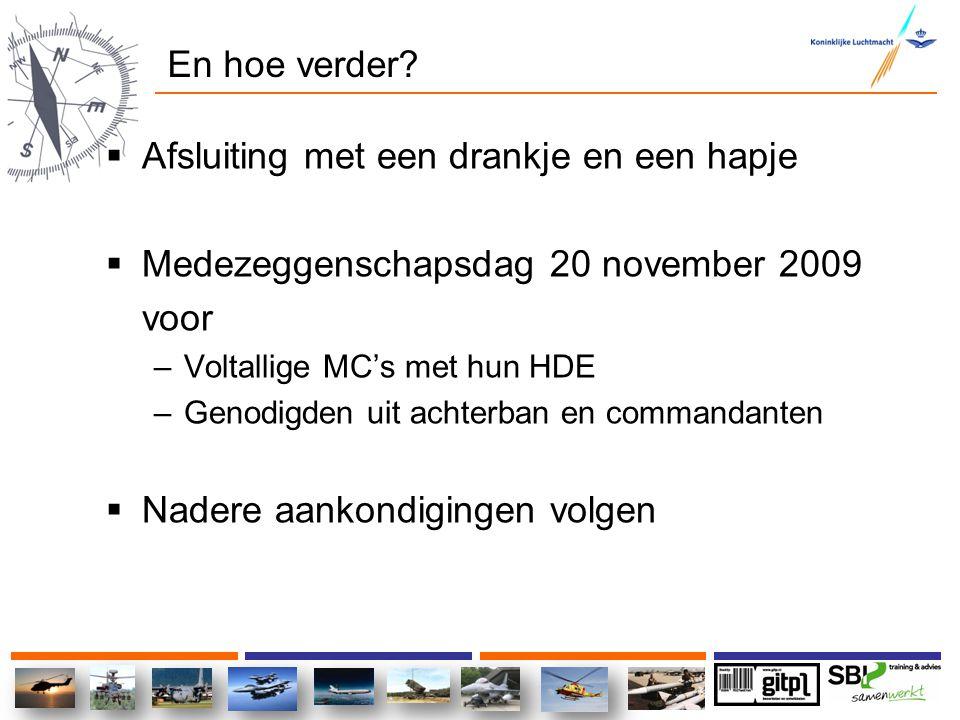 En hoe verder?  Afsluiting met een drankje en een hapje  Medezeggenschapsdag 20 november 2009 voor –Voltallige MC's met hun HDE –Genodigden uit acht