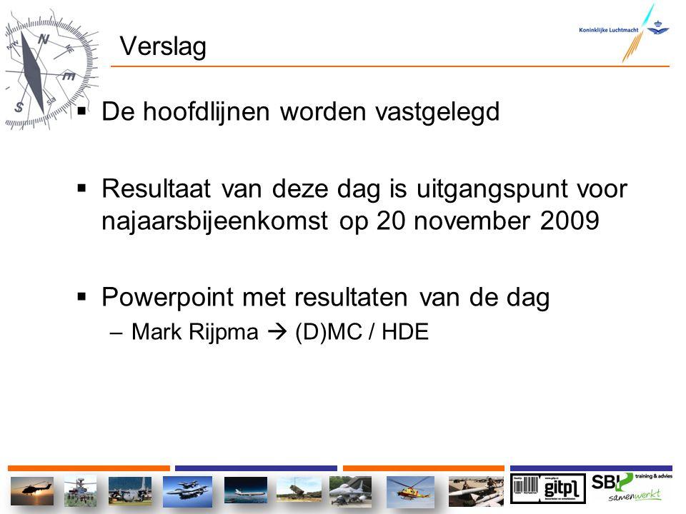 Verslag  De hoofdlijnen worden vastgelegd  Resultaat van deze dag is uitgangspunt voor najaarsbijeenkomst op 20 november 2009  Powerpoint met resul
