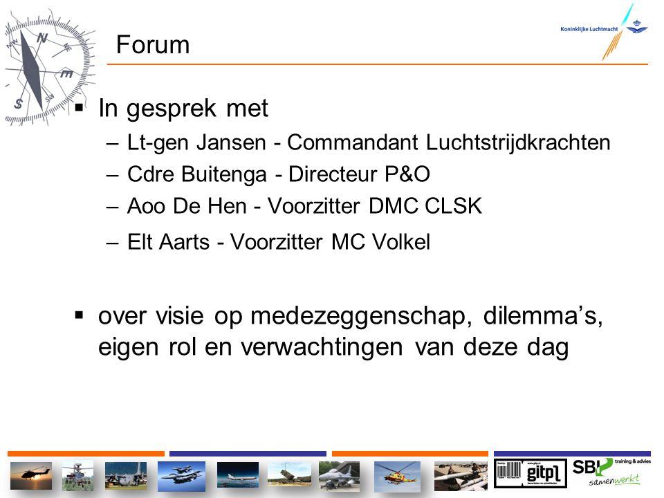 Forum  In gesprek met –Lt-gen Jansen - Commandant Luchtstrijdkrachten –Cdre Buitenga - Directeur P&O –Aoo De Hen - Voorzitter DMC CLSK –Elt Aarts - V