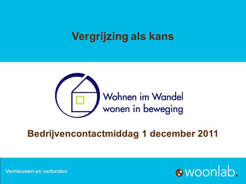 Bedrijvencontactmiddag 1 december 2011 Vergrijzing als kans Vernieuwen en verbinden